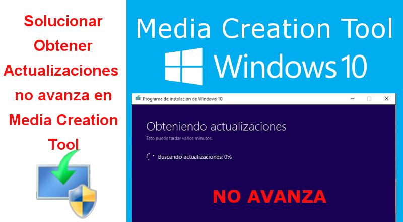 Cómo solucionar problemas cuando la obtención de actualizaciones no avanza en Media Creation Tool (Windows 10).